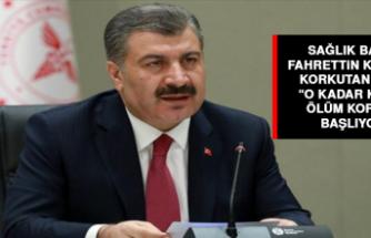 Sağlık Bakanı Fahrettin Koca'dan korkutan uyarı: O kadar kötü ki, ölüm korkusu başlıyor!