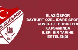 Elazığspor - Bayburt Özel İdare Spor Maçı Covid-19 Tedbirleri Kapsamında İleri Bir Tarihe Ertelendi