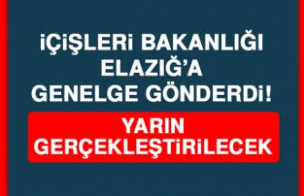 İçişleri Bakanlığı Elazığ'a genelge gönderdi! Yarın gerçekleştirilecek