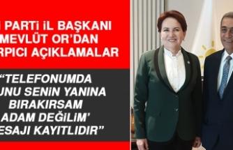 İYİ Parti İl Başkanı Mevlüt Or'dan Çarpıcı Açıklamalar