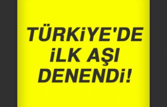 Türkiye'de ilk aşı denendi!