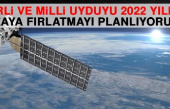 'Yerli ve Milli Uyduyu 2022 Yılında Uzaya Fırlatmayı Planlıyoruz'