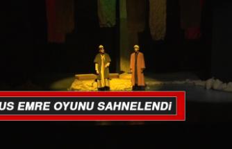"""YUNUS EMRE"" OYUNU SAHNELENDİ"