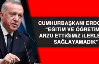 """Cumhurbaşkanı Erdoğan: """"Eğitim ve öğretimde arzu ettiğimiz ilerlemeyi sağlayamadık"""""""