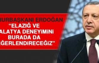 Cumhurbaşkanı Erdoğan: Elazığ ve Malatya Deneyimini Burada da Değerlendireceğiz