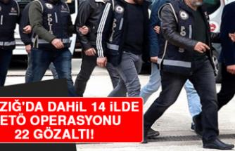 Elazığ'da Dahil 14 İlde FETÖ Operasyonu: 22 Gözaltı