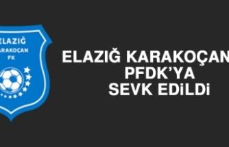Elazığ Karakoçan FK, PFDK'ya Sevk Edildi