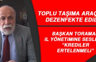 """Toraman İl Yönetimine Seslendi, """"Krediler Ertelenmeli"""""""