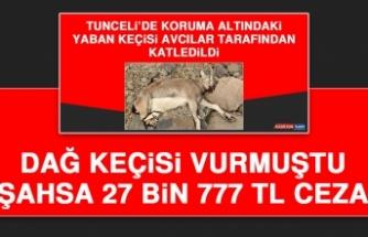 Dağ Keçisi Vuran Şahsa 27 Bin 777 TL Ceza