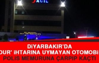 Diyarbakır'da 'Dur' İhtarına Uymayan Otomobil Polis Memuruna Çarpıp Kaçtı