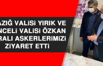Elazığ Valisi Yırık ve Tunceli Valisi Özkan Yaralı Askerlerimizi Ziyaret Etti