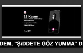 """KADEM, """"ŞİDDETE GÖZ YUMMA"""" DEDİ"""