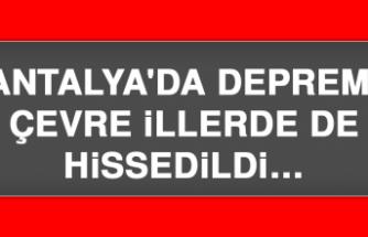 Antalya'da deprem! Çevre illerde de hissedildi…
