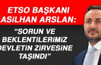 """Başkan Arslan: """"Sorun ve beklentilerimiz devletin zirvesine taşındı"""""""