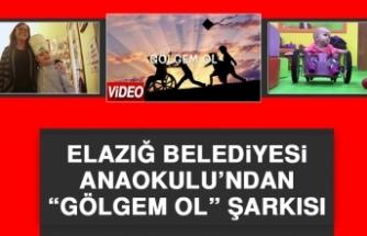 """Elazığ Belediyesi Anaokulu'ndan """"Gölgem Ol"""" Şarkısı"""