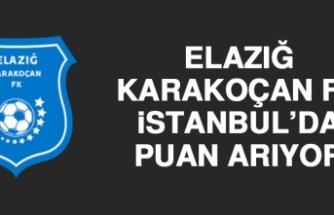 Elazığ Karakoçan FK, İstanbul'da Puan Arıyor