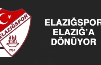 Elazığspor, Elazığ'a Dönüyor