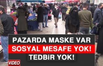 Pazarda Maske Var, Sosyal Mesafe Yok, Tedbir Yok!