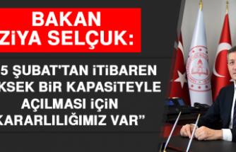 """Bakan Ziya Selçuk: """"15 Şubat'tan İtibaren Yüksek Bir Kapasiteyle Açılması İçin Kararlılığımız Var"""""""
