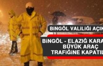 Bingöl - Elazığ Karayolu Büyük Araç Trafiğine Kapatıldı