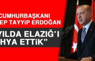 Cumhurbaşkanı Erdoğan: 1 Yılda Elazığ'ı İhya Ettik