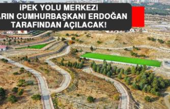 İpek Yolu Merkezi Yarın Cumhurbaşkanı Erdoğan Tarafından Açılacak
