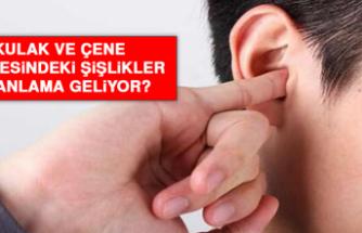 Kulak ve çene bölgesindeki şişlikler ne anlama geliyor?