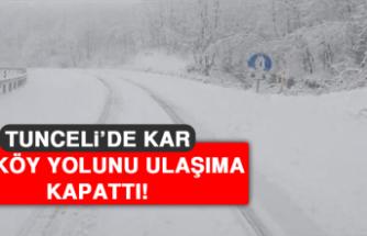 Tunceli'de Kar 144 Köy Yolunu Ulaşıma Kapattı