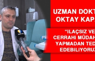 Uzman Doktor Kapan: İlaçsız Ve Cerrahi Müdahale Yapmadan Tedavi Edebiliyoruz