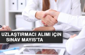 5 Bin Uzlaştırmacı Alımı İçin Sınav Mayıs'ta