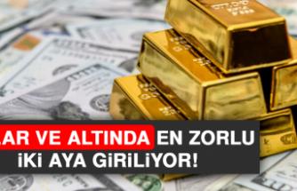 Dolar ve Altında En Zorlu İki Aya Giriliyor!