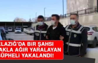 Elazığ'da Bir Şahsı Bıçakla Ağır Yaralayan Şüpheli Yakalandı