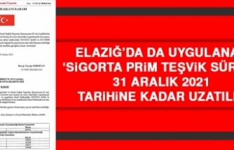 Elazığ'da da Uygulanan Sigorta Prim Teşvik Süresi Uzatıldı