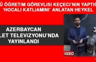 Fırat Üniversitesi'nde Yapılan Heykel Azerbaycan Devlet Televizyonu'nda Yayınlandı