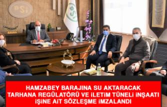 Hamzabey Barajına Su Aktaracak Tarhana Regülatörü İşine Ait Sözleşme İmzalandı
