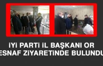 İYİ Parti İl Başkanı Or Esnaf Ziyaretinde Bulundu