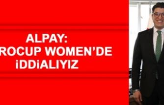 Alpay: Eurocup Women'de İddialıyız