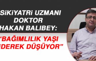"""Balıbey: """"Bağımlılık yaşı giderek düşüyor"""""""