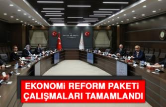 Ekonomi Reform Paketi Çalışmaları Tamamlandı