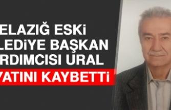 Elazığ Eski Belediye Başkan Yardımcısı Ural Hayatını Kaybetti