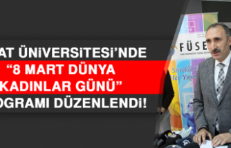 """Fırat Üniversitesi'nde """"8 Mart Dünya Kadınlar Günü"""" Programı Düzenlendi"""