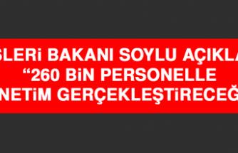 """İçişleri Bakanı Soylu Açıkladı! """"260 Bin Personelle Denetim Gerçekleştireceğiz"""""""