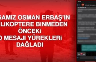 İşte; Paşamız Erbaş'ın Helikoptere Binmeden Önceki Son Mesajlaşması