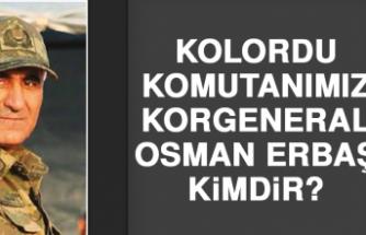 Kolordu Komutanımız Korgeneral Osman Erbaş kimdir?