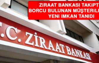 Ziraat Bankası Takipte Borcu Bulunan Müşterilerine Yeni İmkan Tanıdı