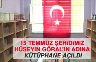 15 Temmuz Şehidimiz Hüseyin Göral'ın Adına Kütüphane Açıldı