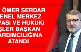 Av. Ömer Serdar Genel Merkez Siyasi ve Hukuki İşler Başkan Yardımcılığına Atandı
