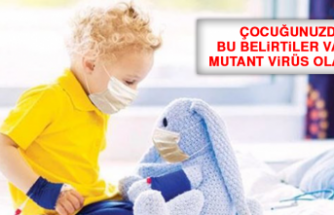 Çocuğunuzda Bu Belirtiler Varsa Mutant Virüs Olabilir