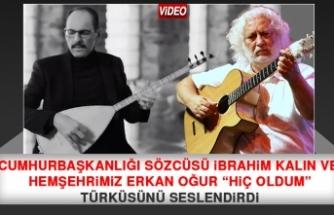 """Cumhurbaşkanlığı Sözcüsü İbrahim Kalın ve Hemşehrimiz Erkan Oğur """"Hiç Oldum"""" Türküsünü Seslendirdi"""