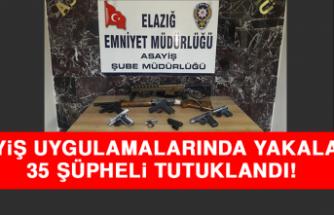 Elazığ'da Asayiş Uygulamalarında Yakalanan 35 Şüpheli Tutuklandı
